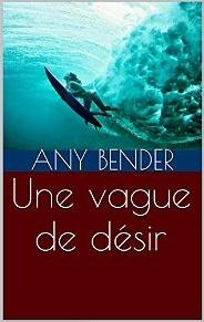 Une vague de désir [Format Kindle] any bender (Auteur)